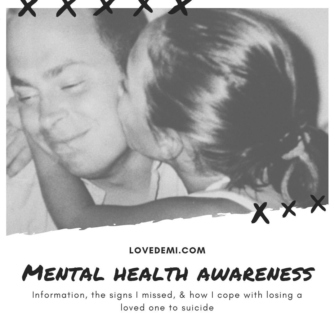 mental health awareness: information, the signs I missed, & how I cope with losing a loved one to suicide.